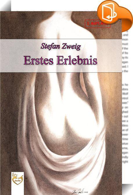 """Erstes Erlebnis    :  """"Erstes Erlebnis"""" ist eine Sammlung von vier Geschichten, geschrieben von Stefan Zweig. Die Sammlung enthält folgende Geschichten: Geschichte in der Dämmerung - Die Gouvernante - Brennendes Geheimnis - Sommernovellete."""
