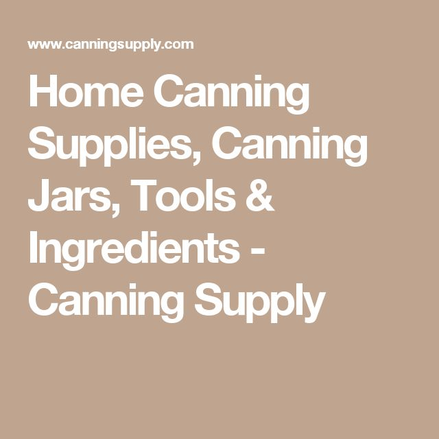 Home Canning Supplies, Canning Jars, Tools & Ingredients - Canning Supply