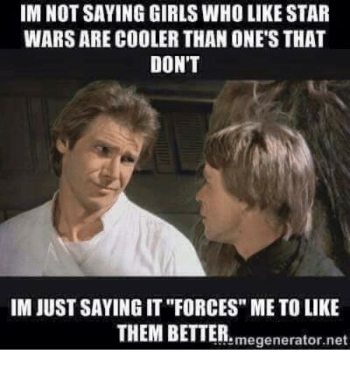 Image Result For Girl Who Hasn T Seen Star Wars Humor