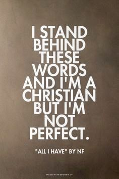 Yes I'm definitely Christian and Im most certainly am not perfect