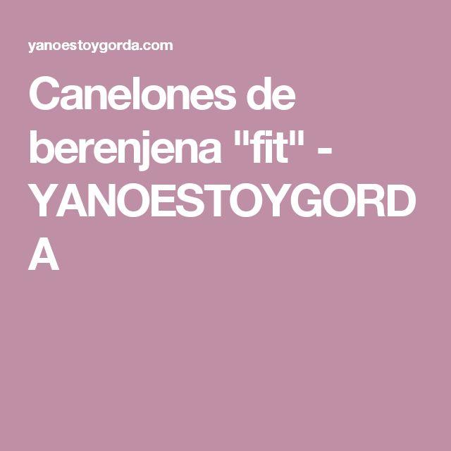 "Canelones de berenjena ""fit"" - YANOESTOYGORDA"