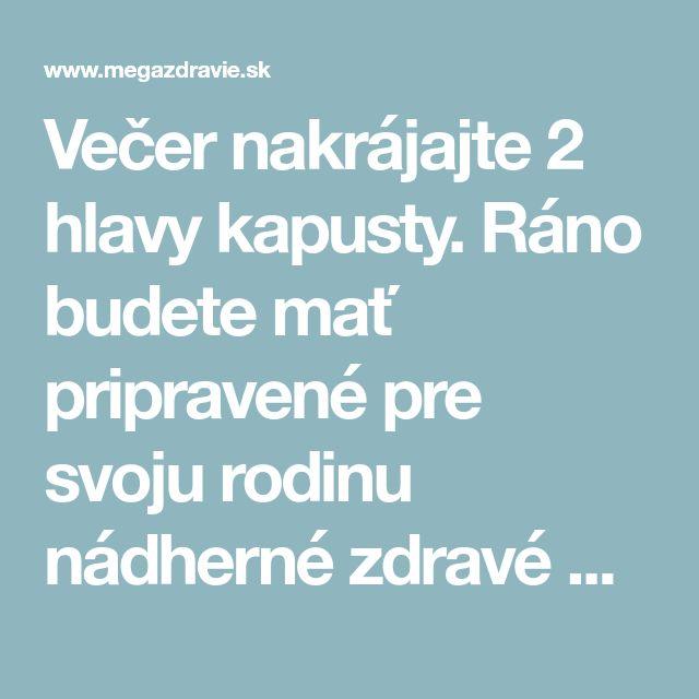 Večer nakrájajte 2 hlavy kapusty. Ráno budete mať pripravené pre svoju rodinu nádherné zdravé občerstvenie | MegaZdravie.sk