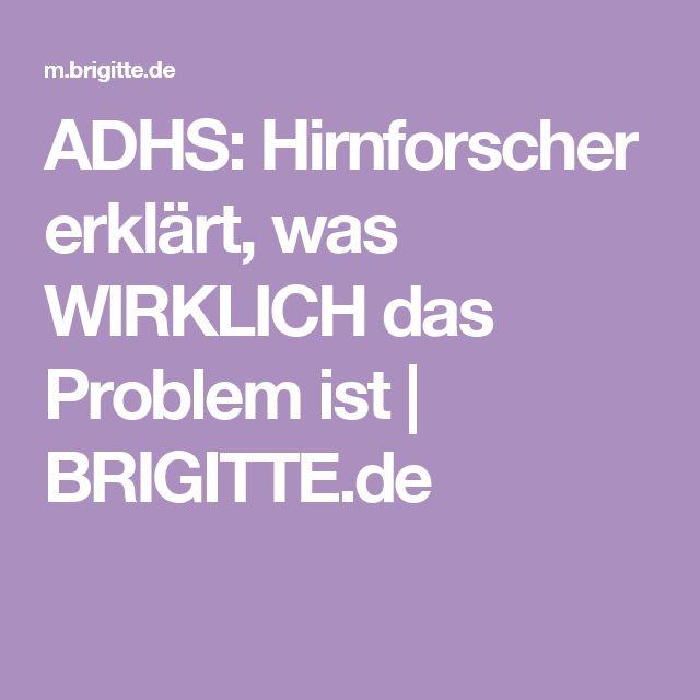 ADHS: Hirnforscher erklärt, was WIRKLICH das Problem ist   BRIGITTE.de