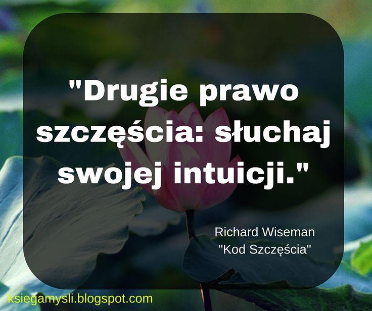 """""""Drugie prawo szczęścia: słuchaj swojej intuicji."""" Richard Wiseman """"Kod Szczęścia"""""""