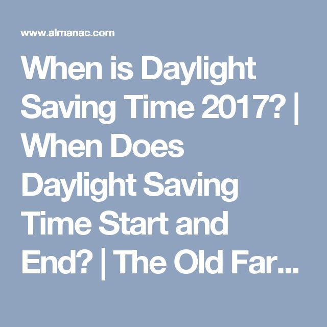 When is Daylight Saving Time 2017? | When Does Daylight Saving Time Start and End? | The Old Farmer's Almanac