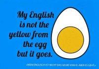 """Postkarte mit lustigen Sprüchen – My English ist not the yellow from the egg but it goes. - """"Mein Englisch ist nicht das gelbe vom Ei, aber es geht"""""""