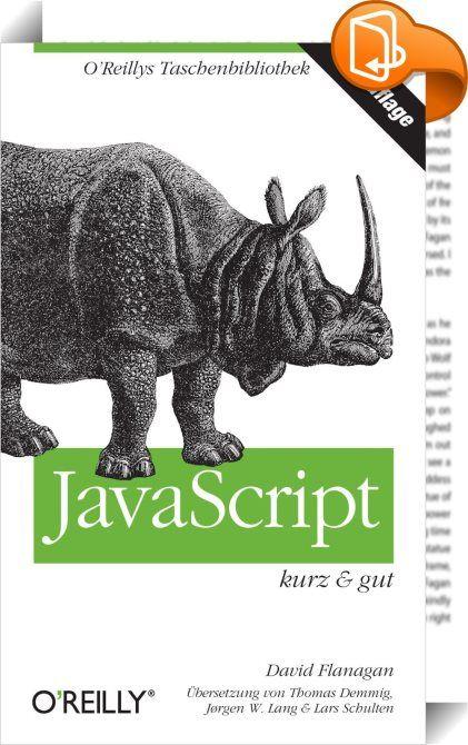 JavaScript kurz & gut    :  JavaScript ist eine mächtige, objektorientierte Skriptsprache, deren Code in HTML-Seiten eingebettet und vom Browser interpretiert und ausgeführt wird. Richtig eingesetzt, eignet sie sich aber auch für die Programmierung komplexer Anwendungen und hat im Zusammenhang mit HTML5 noch einmal an Bedeutung gewonnen. Diese Kurzreferenz ist ein Auszug aus der überarbeiteten und ergänzten Neuauflage von JavaScript - Das umfassende Referenzwerk, 6. Auflage, der JavaSc...