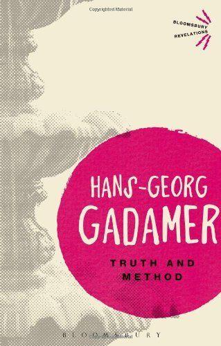 Truth and Method (Bloomsbury Revelations) by Hans-Georg Gadamer