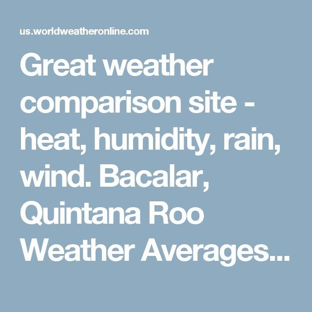 Great weather comparison site - heat, humidity, rain, wind. Bacalar, Quintana Roo Weather Averages | Monthly Average High and Low Temperature | Average Precipitation and Rainfall days | World Weather Online