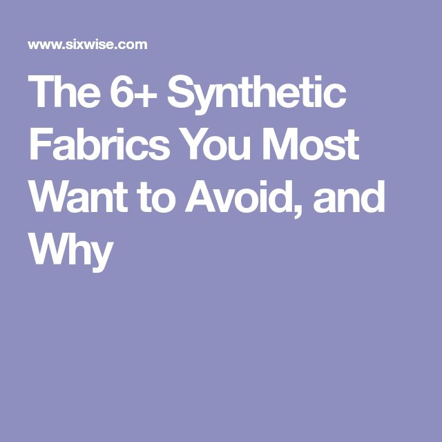 The 6+ Synthetic Fabrics You Most Want to Avoid, and Why