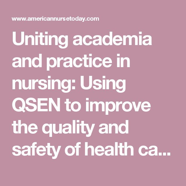 Uniting academia and practice in nursing: Using QSEN to improve the quality and safety of health care - American Nurse Today