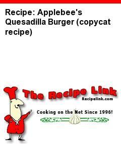 Recipe: Applebee's Quesadilla Burger (copycat recipe) - Recipelink.com