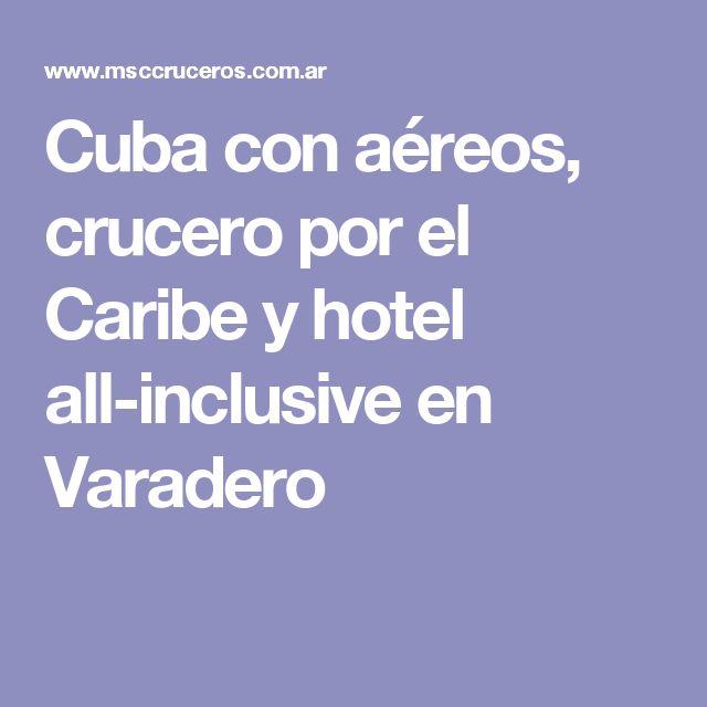 Cuba con aéreos, crucero por el Caribe y hotel all-inclusive en Varadero