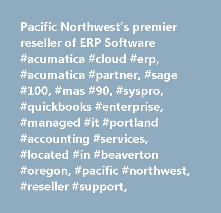 Pacific Northwest's premier reseller of ERP Software #acumatica #cloud #erp, #acumatica #partner, #sage #100, #mas #90, #syspro, #quickbooks #enterprise, #managed #it #portland #accounting #services, #located #in #beaverton #oregon, #pacific #northwest, #reseller #support, http://idaho.remmont.com/pacific-northwests-premier-reseller-of-erp-software-acumatica-cloud-erp-acumatica-partner-sage-100-mas-90-syspro-quickbooks-enterprise-managed-it-portland-accounting-se/  # Welcome to…