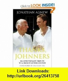 Thanks, Johnners An Affectionate Tribute to a Broadcasting Legend Jonathan Agnew, Stephen Fry , ISBN-10: 0007343086  ,  , ASIN: B005SN0FDQ , tutorials , pdf , ebook , torrent , downloads , rapidshare , filesonic , hotfile , megaupload , fileserve