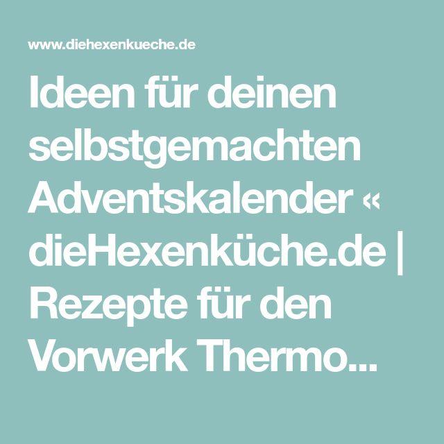 Ideen für deinen selbstgemachten Adventskalender « dieHexenküche.de | Rezepte für den Vorwerk Thermomix TM5