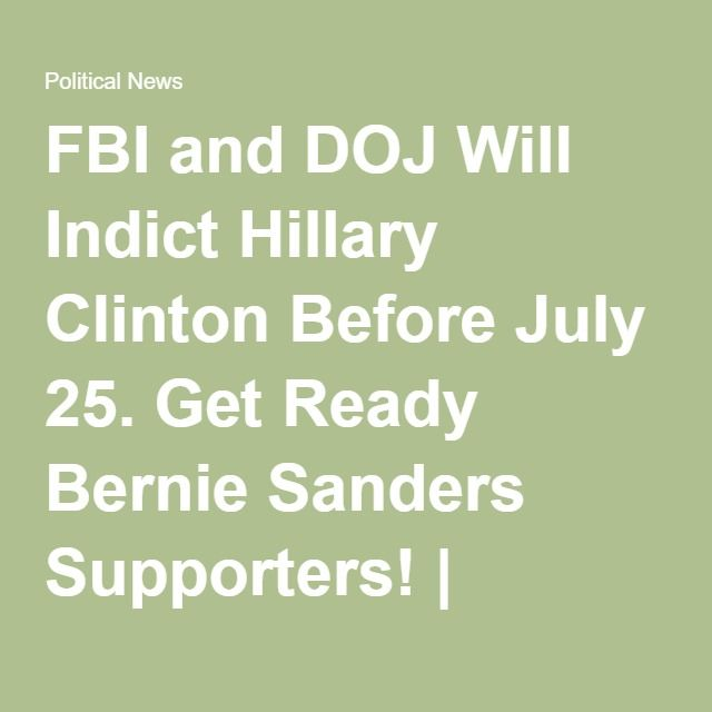 FBI and DOJ Will Indict Hillary Clinton Before July 25. Get Ready Bernie Sanders Supporters! | Political News