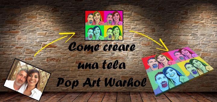Una guida su come creare la grafica PopArt Warhol e poi stamparla su tela