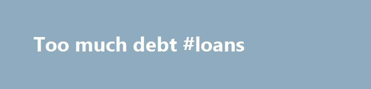 Too much debt #loans http://debt.remmont.com/too-much-debt-loans/  #too much debt # This Loan Payment Calculator computes an estimate of the size of your monthly loan payments and the annual salary required to manage them without too much financial difficulty. This loan calculator can be used with Federal education loans (Stafford, Perkins and PLUS) and most private student loans. (This student loan calculator…