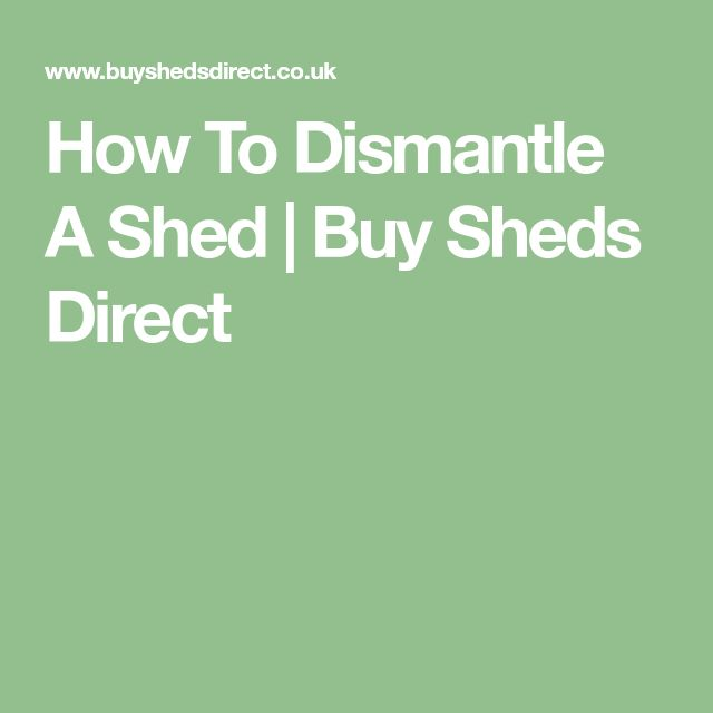 How To Dismantle A Shed   Buy Sheds Direct