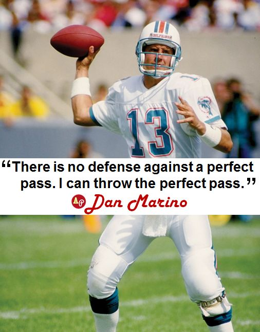 """""""There is no defense against a perfect pass. I can throw the perfect pass."""" - #DanMarino"""