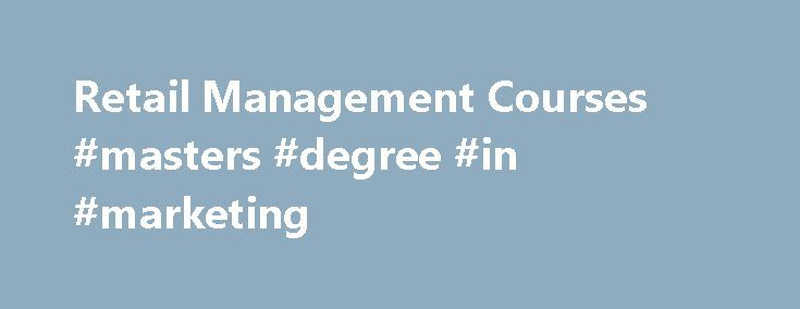 Retail Management Courses #masters #degree #in #marketing http://degree.remmont.com/retail-management-courses-masters-degree-in-marketing/  #retail management degree # Retail Management Online Degree Program Overview Develop your knowledge and gain a solid understanding of retail management with the Penn Foster College Retail Management degree program. In this online degree program, you'll learn the principles of…