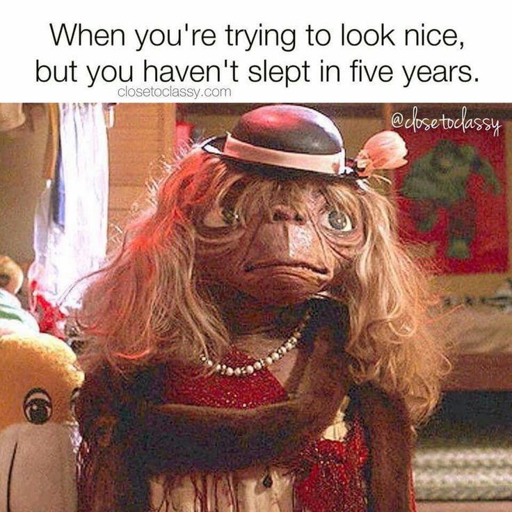 Good When Youu0027re Trying To Look Nice But You Havenu0027t Slept In 5 Years Memes ET  Phone Home Memes ET Memes