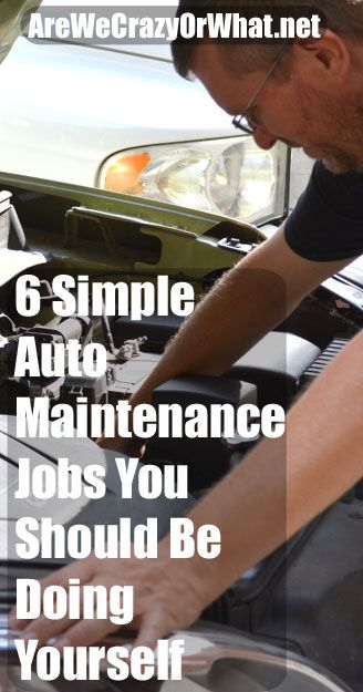 6 Simple Auto Maintenance Jobs You Should Be Doing Yourself~AreWeCrazyOrWhat.net #auto #maintenance