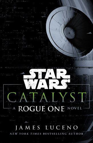 From 4.29 Star Wars: Catalyst: A Rogue One Novel