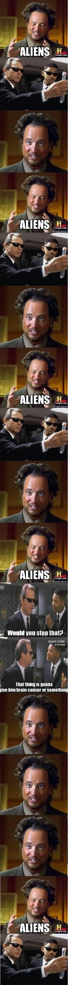 Aliens…  Enough said. Men In Black Mind Eraser on crazy Alien guy from History Channel. Funny Meme