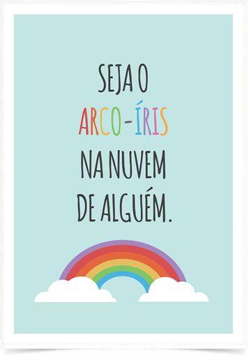 Poster Frase Seja o Arco-Íris na nuvem de alguem na internet