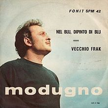 "Sep. 13th, 2013: ""Nel blu dipinto di blu"" (English: In the Sky, Painted Blue), popularly known as ""Volare"" (to fly), is a song recorded by Italian singer-songwriter Domenico Modugno, released as a single in February 1958. It  was the first Grammy winner for Record of the Year & Song of the Year in 1958. The song was later translated in several languages & recorded by a wide range of performers (the one in my head was Dean Martin)"