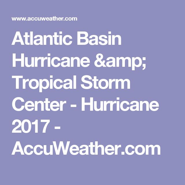 Atlantic Basin Hurricane & Tropical Storm Center - Hurricane 2017 - AccuWeather.com