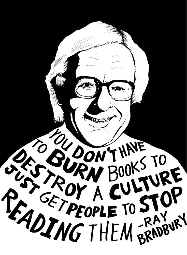 "Ray Bradbury: ""You don't have to burn books to destroy a culture. You just have…"