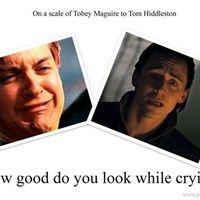 On a scale of Tobey Maguire to Tom Hiddleston, how good do you look while crying?