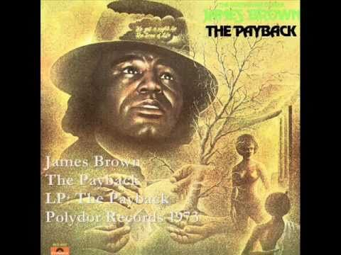 James Brown - Payback...uh...in 9th grade we COULD NOT stop playing and dancing to this record ! <3 James Brown ! ! ! !