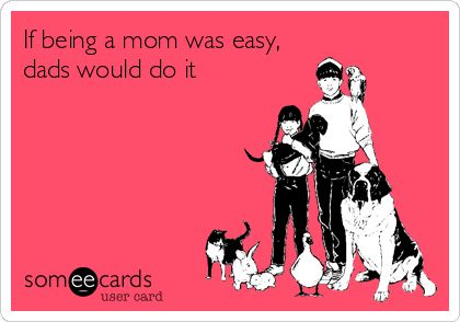 Free and Funny User Created Mother's Day Ecards | someecards.com