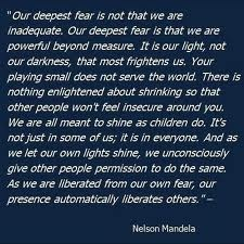 "One of my FAVORITE quotes! ""Our deepest fear is that we are powerful beyond measure"""