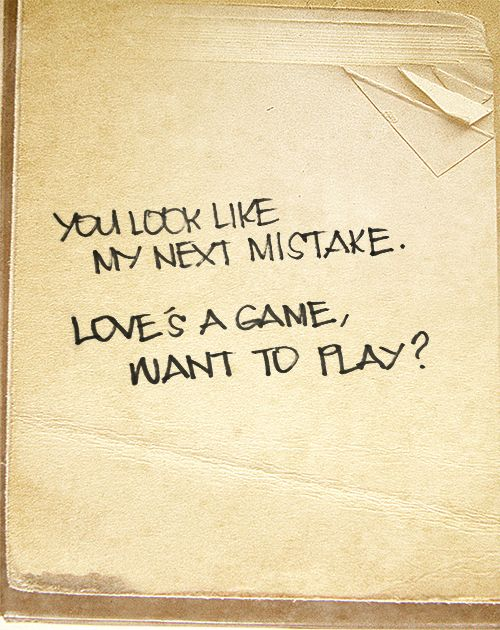 you look like my next mistake ... love's game, wanna play ???... Blank space -- taylor swift 1989