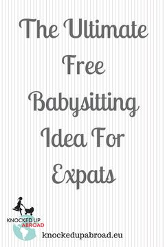 Ultimate Guide To Free Babysitting Idea | Knocked Up Abroad