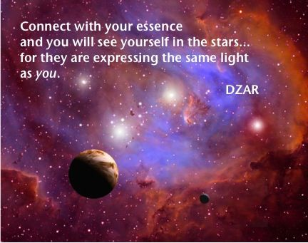 """Connect with your essence and you will see yourself in the stars... for they are expressing the same light as you."" - DZAR"