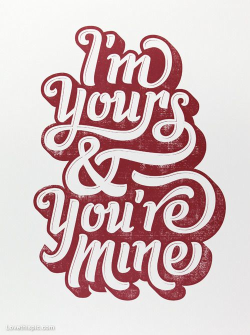 I'm yours and you're mine love quotes cute