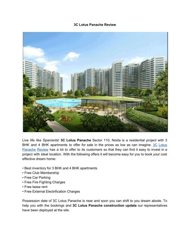 Live life like Spaniards! 3C Lotus Panache Sector 110, Noida is a residential project with 3 BHK and 4 BHK apartments to offer for sale in the prices as low as can imagine. 3C Lotus Panache Review has a lot to offer to its customers so that they can find it easy to invest in a project with ideal location.\nFor More Information :\n\nCall Us : 0120-3803029\n\nVisit :\nhttp://www.justprop.com/3C-Lotus-Panache-Island-review-discussion-forum-latest-updates-sector-110-noida-expressw...