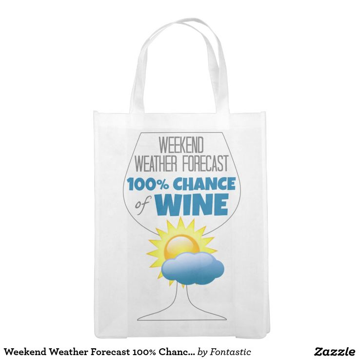 Weekend Weather Forecast 100% Chance of Wine Market Tote (Printed Both Sides)