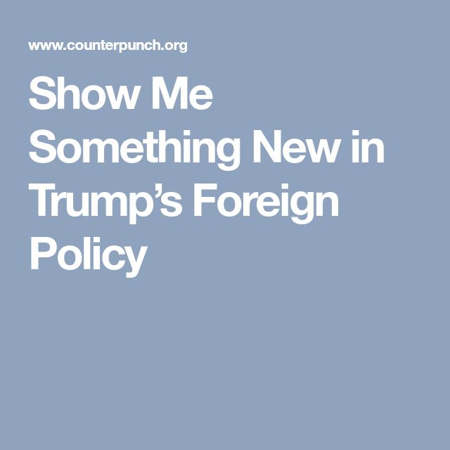 Show Me Something New in Trump's Foreign Policy