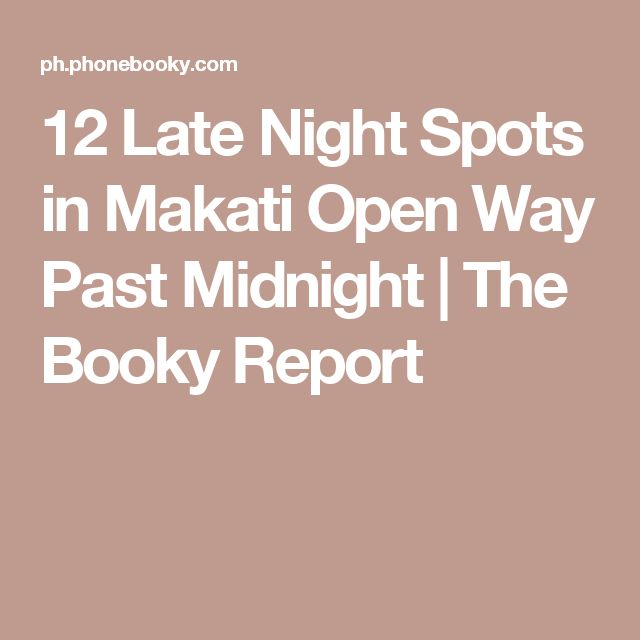 12 Late Night Spots in Makati Open Way Past Midnight | The Booky Report