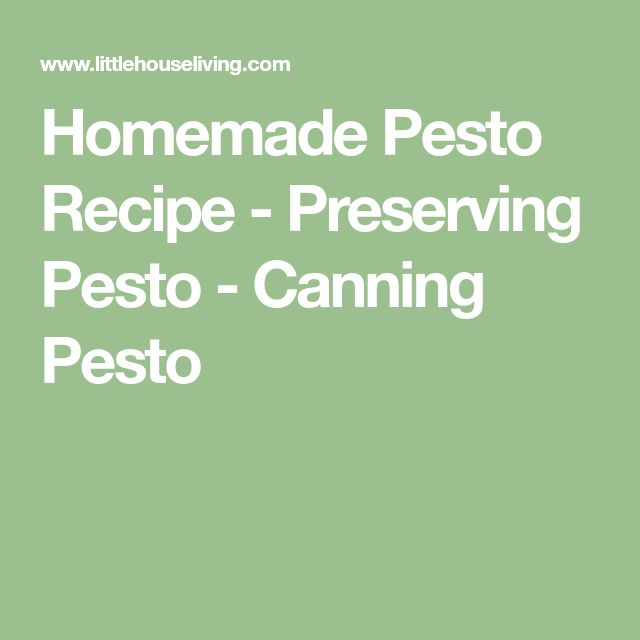 Homemade Pesto Recipe - Preserving Pesto - Canning Pesto