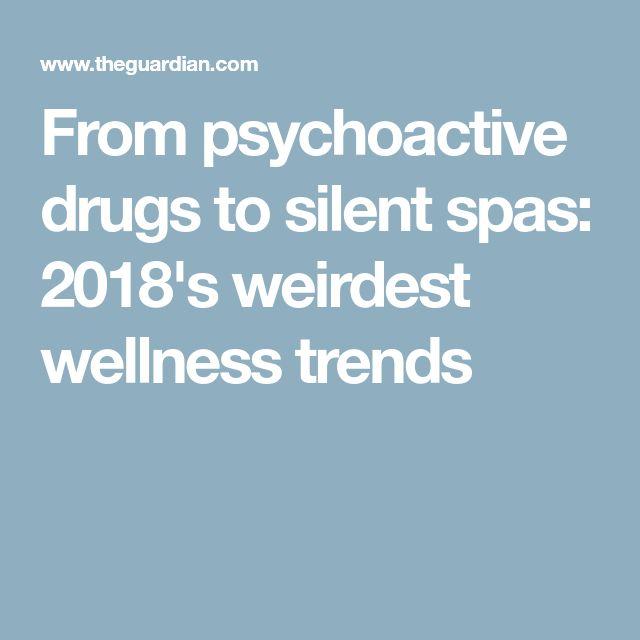 From psychoactive drugs to silent spas: 2018's weirdest wellness trends