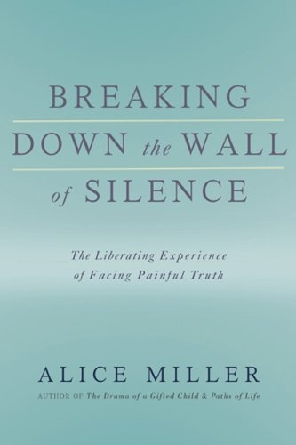 Bestseller Books Online Breaking Down the Wall of Silence: The Liberating Experience of Facing Painful Truth Alice Miller $9.87 - http://www.ebooknetworking.net/books_detail-0465015042.html