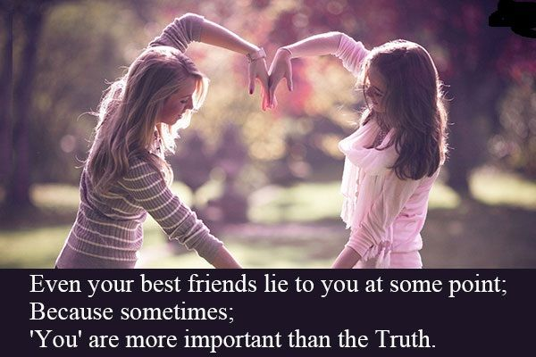 Even Your Best Friend Lies To You, Because Sometimes You